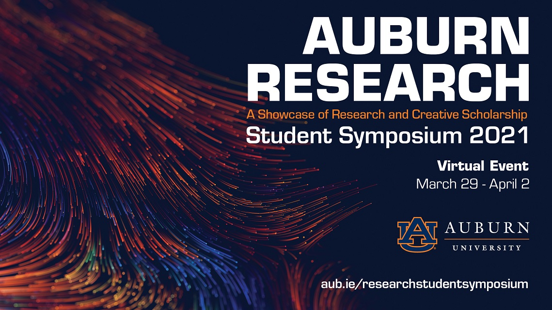 orange and blue graphic: Auburn Research: Student Symposium 2021, A Showcase of Research and Creative Scholarship, Virtual Event March 29 - April 2, Auburn University logo, aub.ie/researchstudentsymposium