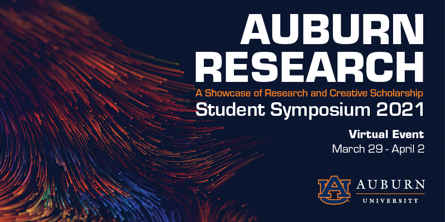 orange and blue background graphic: Auburn Research: A Showcase of Research and Creative Scholarship Student Symposium 2021 Virtual Event march 29-April 2 [Auburn University logo]