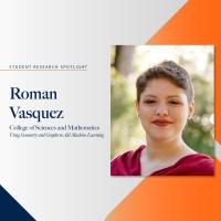 Student Research Spotlight - Roman Vasquez